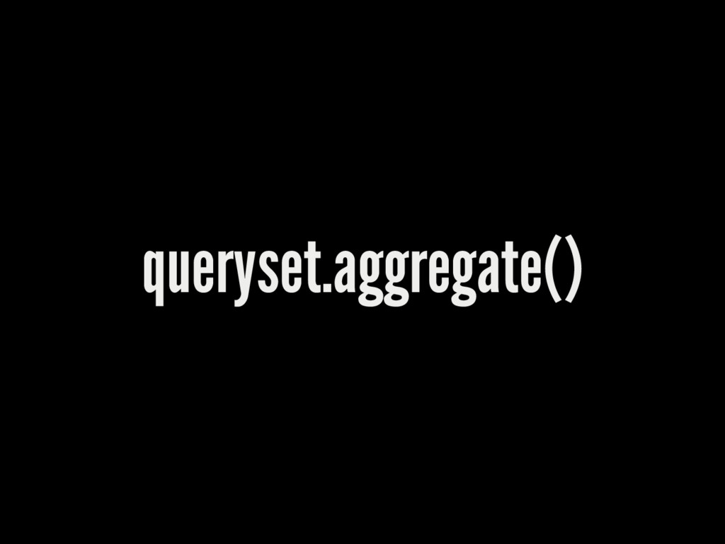 queryset.aggregate()