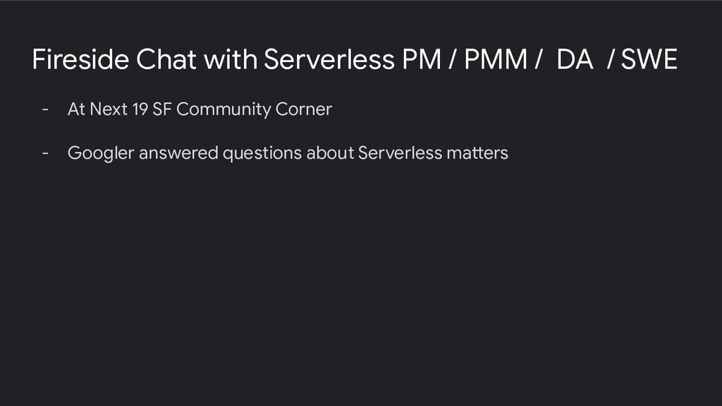 Fireside Chat with Serverless PM / PMM / DA / S...