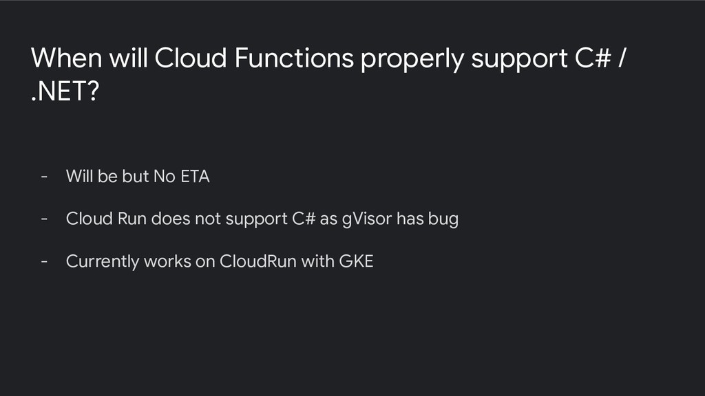 When will Cloud Functions properly support C# /...