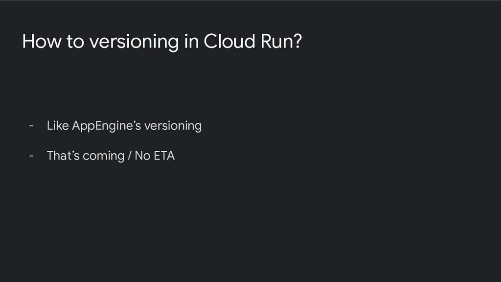 How to versioning in Cloud Run? - Like AppEngin...