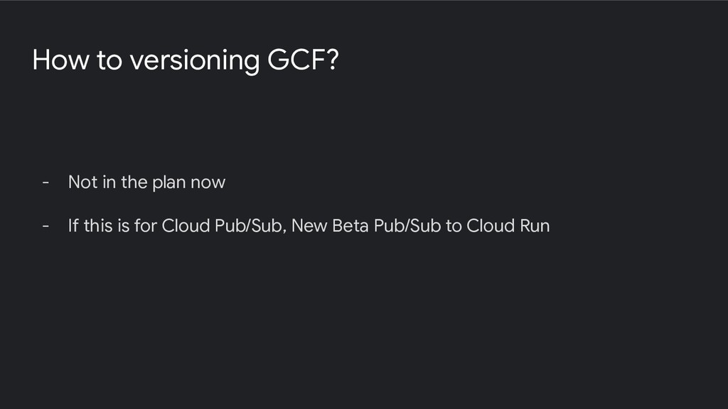 How to versioning GCF? - Not in the plan now - ...