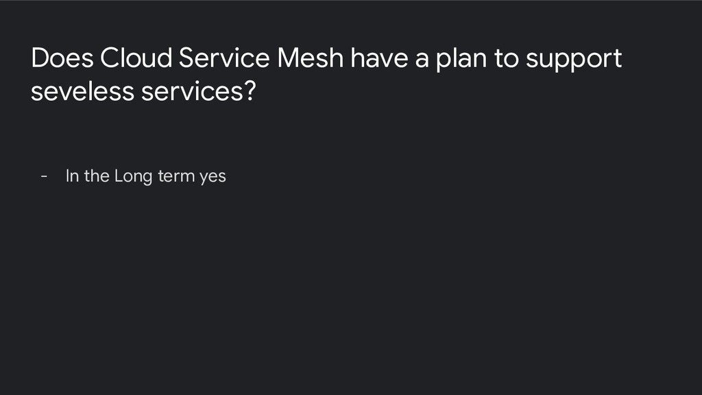 Does Cloud Service Mesh have a plan to support ...