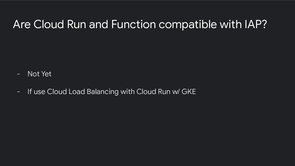 Are Cloud Run and Function compatible with IAP?...