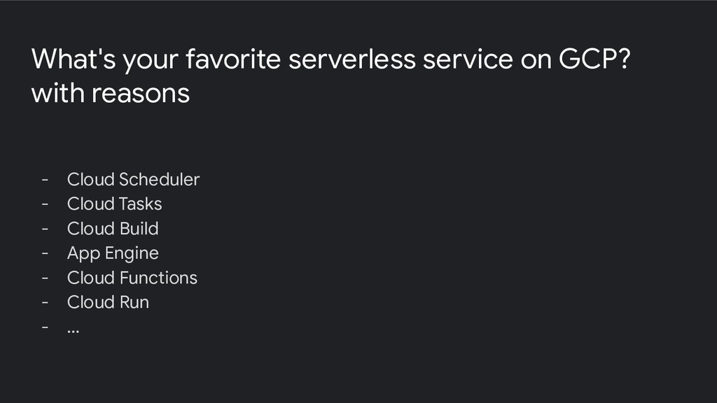 What's your favorite serverless service on GCP?...