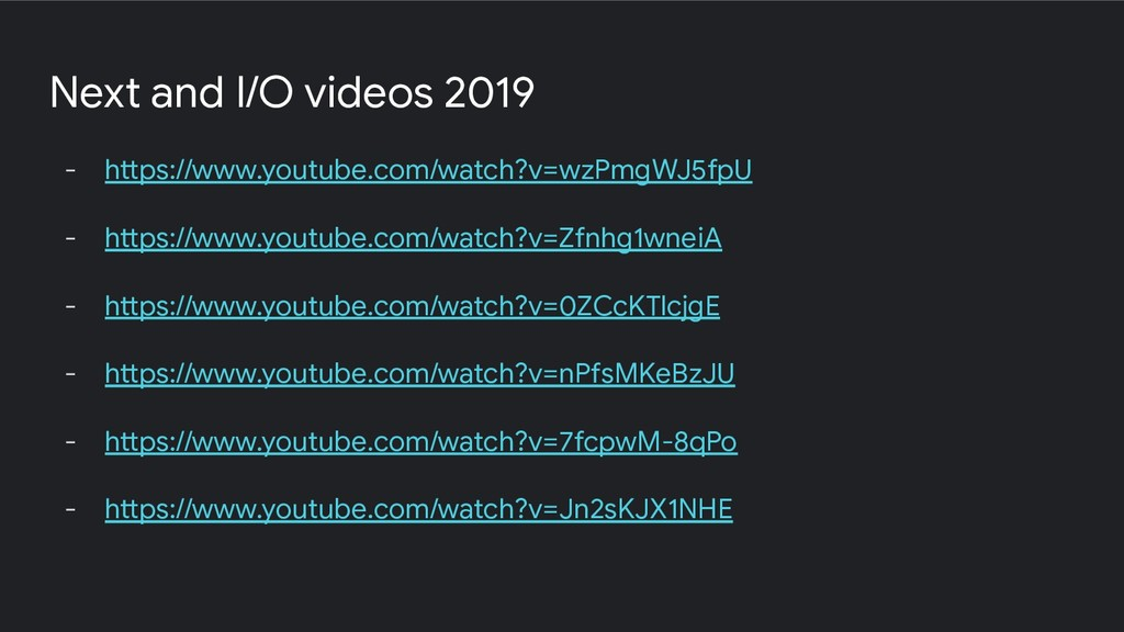 Next and I/O videos 2019 - https://www.youtube....