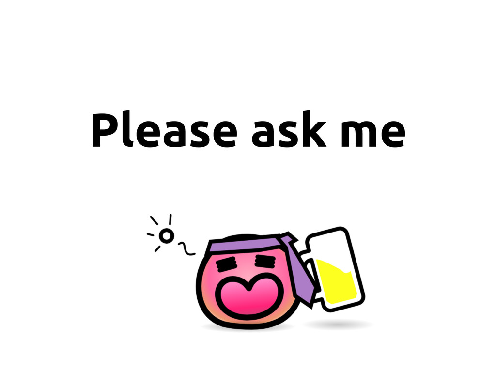 Please ask me
