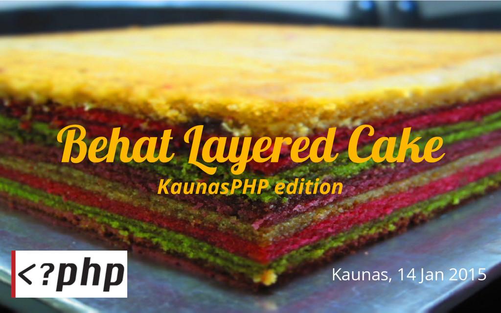 Behat Layered Cake KaunasPHP edition Kaunas, 14...