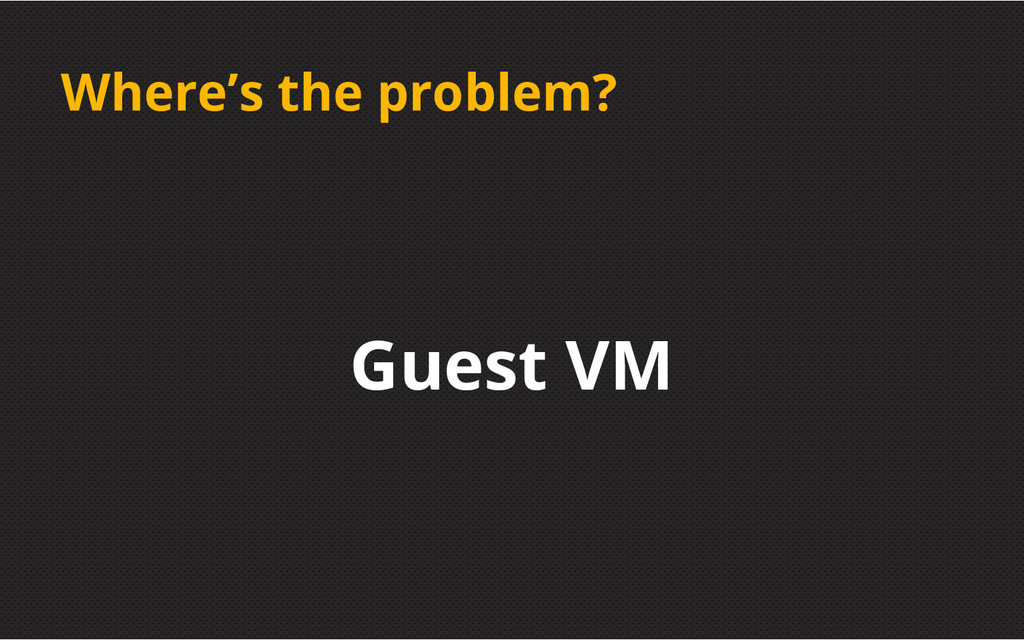 Where's the problem? Guest VM