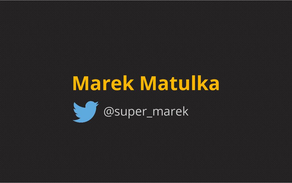 @super_marek Marek Matulka
