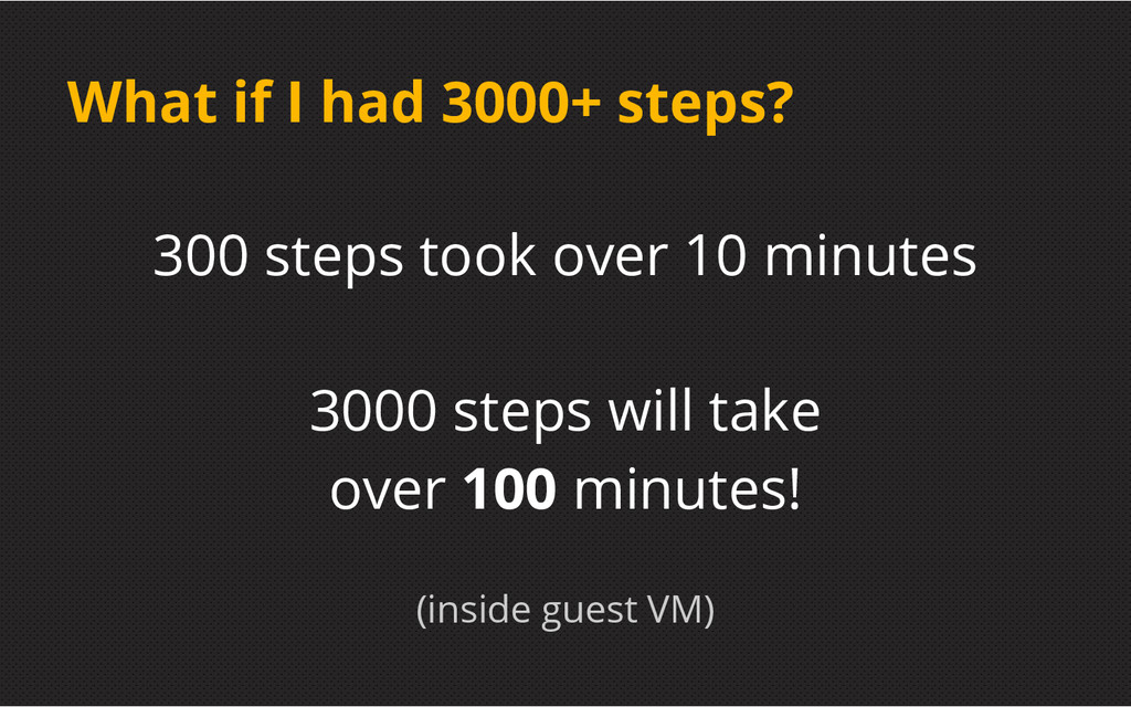 What if I had 3000+ steps? 300 steps took over ...