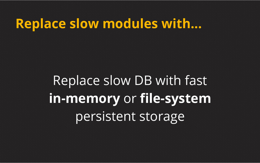 Replace slow modules with... Replace slow DB wi...