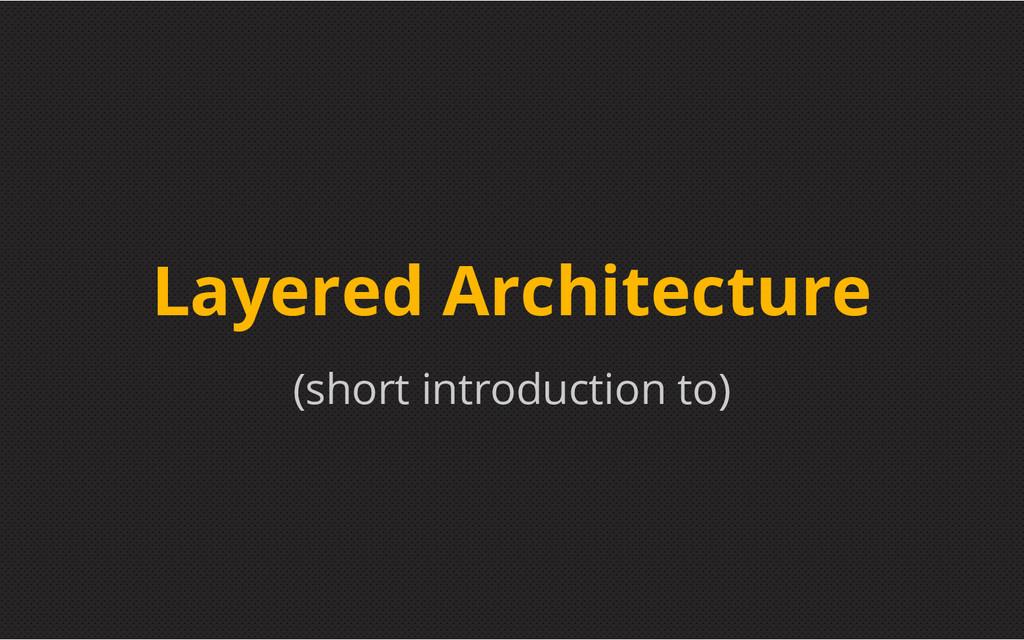 (short introduction to) Layered Architecture