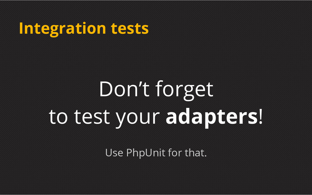 Integration tests Don't forget to test your ada...