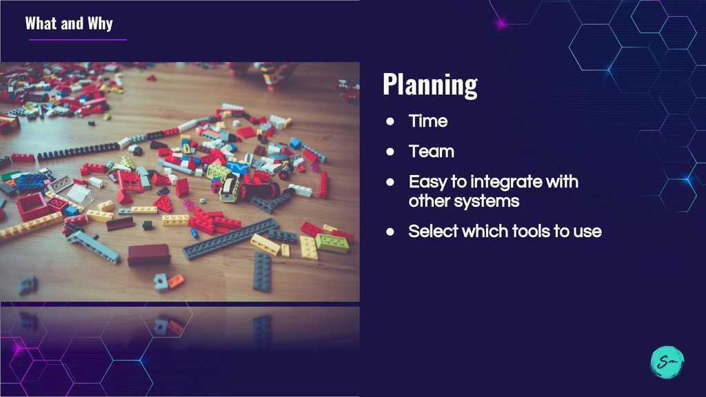 Planning ● Time ● Team ● Easy to integrate with...