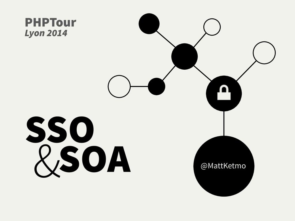 SOA SSO & @MattKetmo PHPTour Lyon 2014