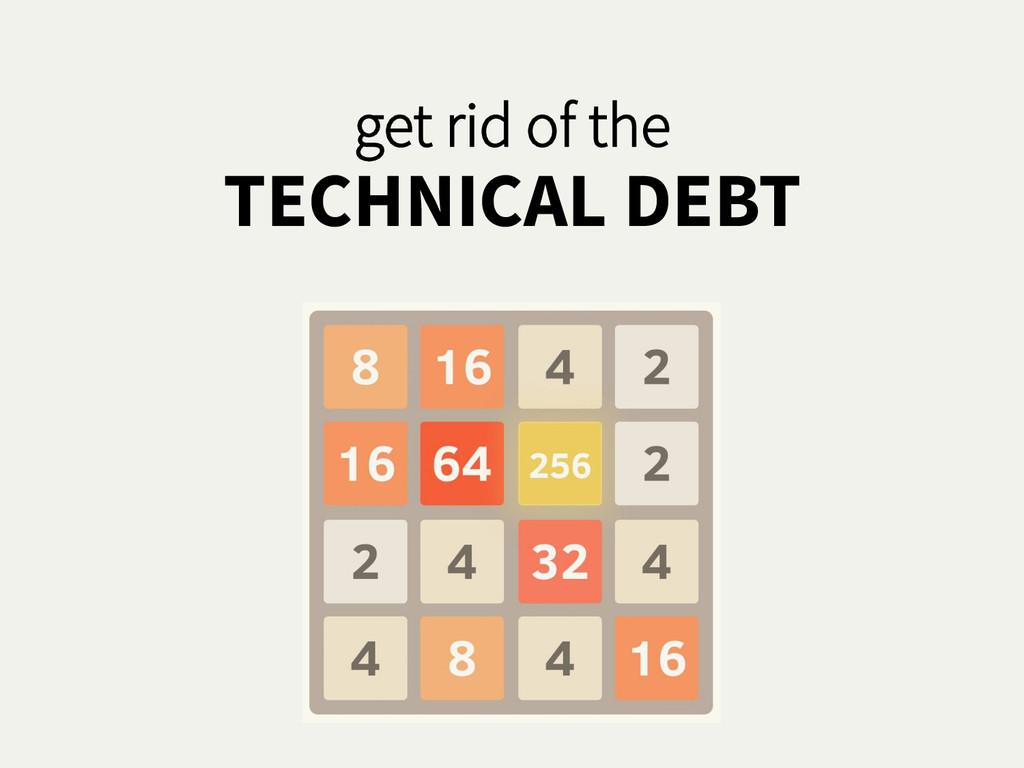 get rid of the TECHNICAL DEBT