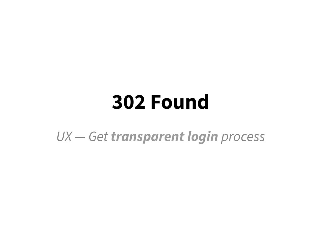 302 Found UX — Get transparent login process