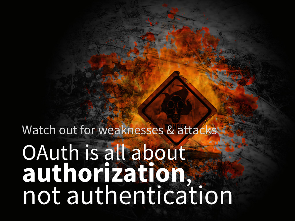 OAuth is all about authorization, not authentic...