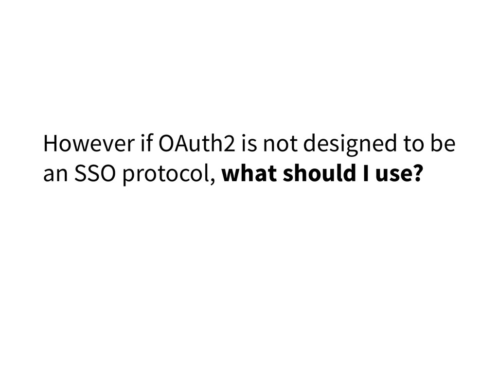 However if OAuth2 is not designed to be an SSO ...