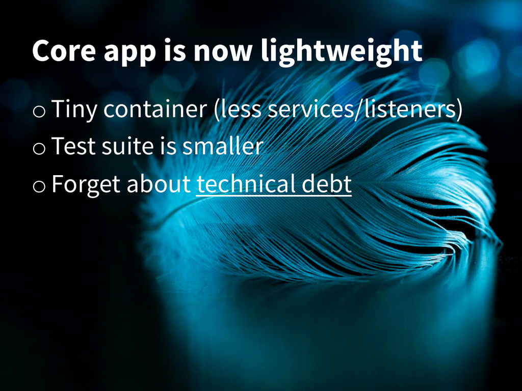 Core app is now lightweight o Tiny container (l...