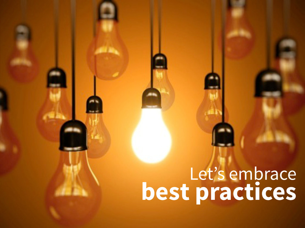 Let's embrace best practices