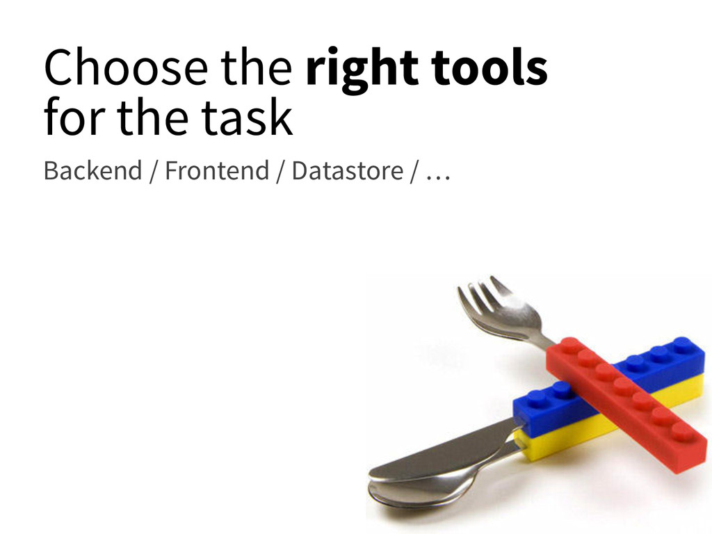 Choose the right tools for the task Backend / F...