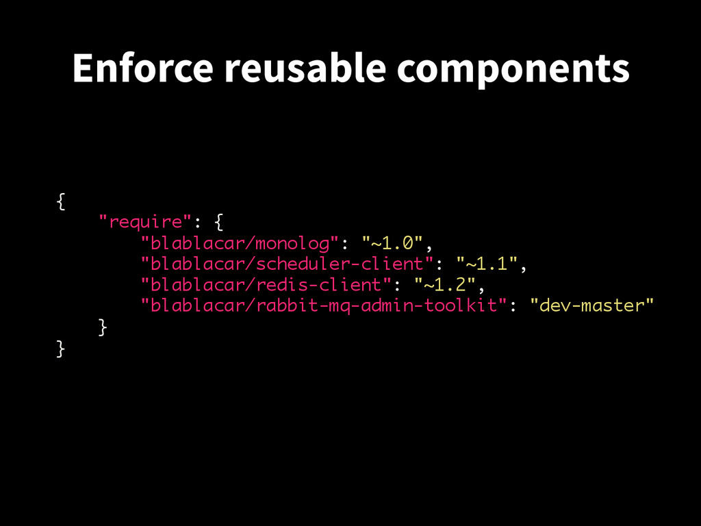 "Enforce reusable components { ""require"": { ""bla..."