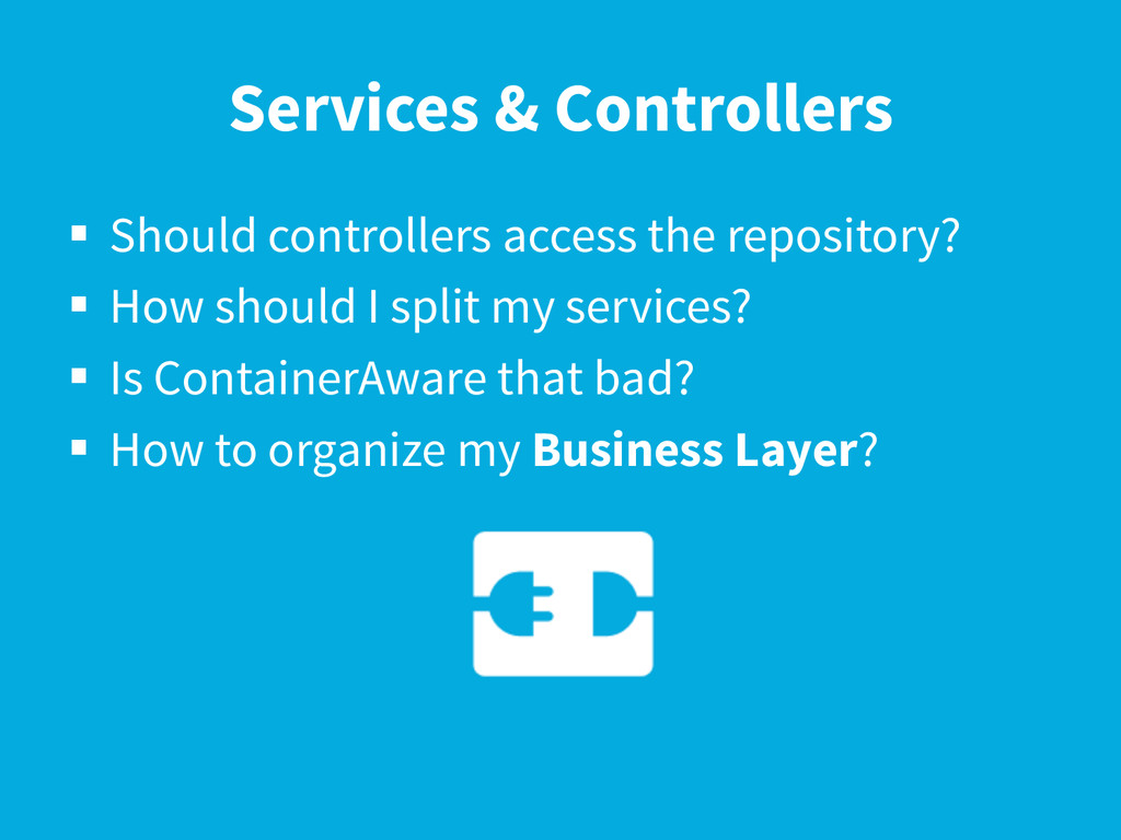 Services & Controllers §  Should controllers a...