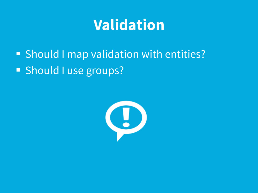 Validation §  Should I map validation with ent...