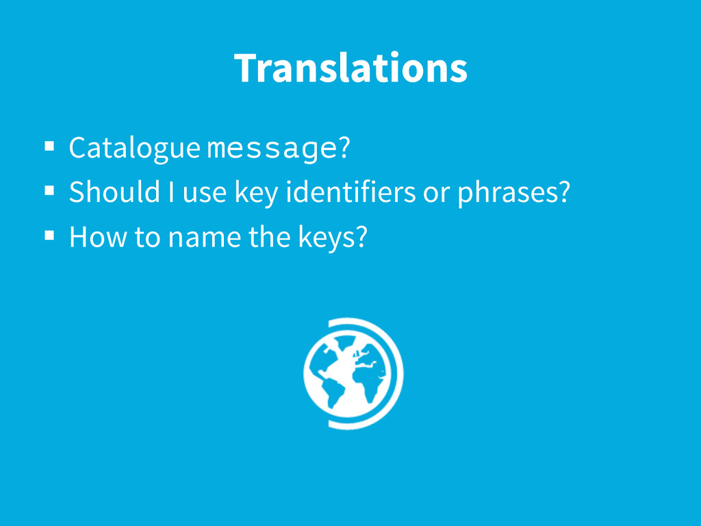 Translations §  Catalogue message? §  Should ...
