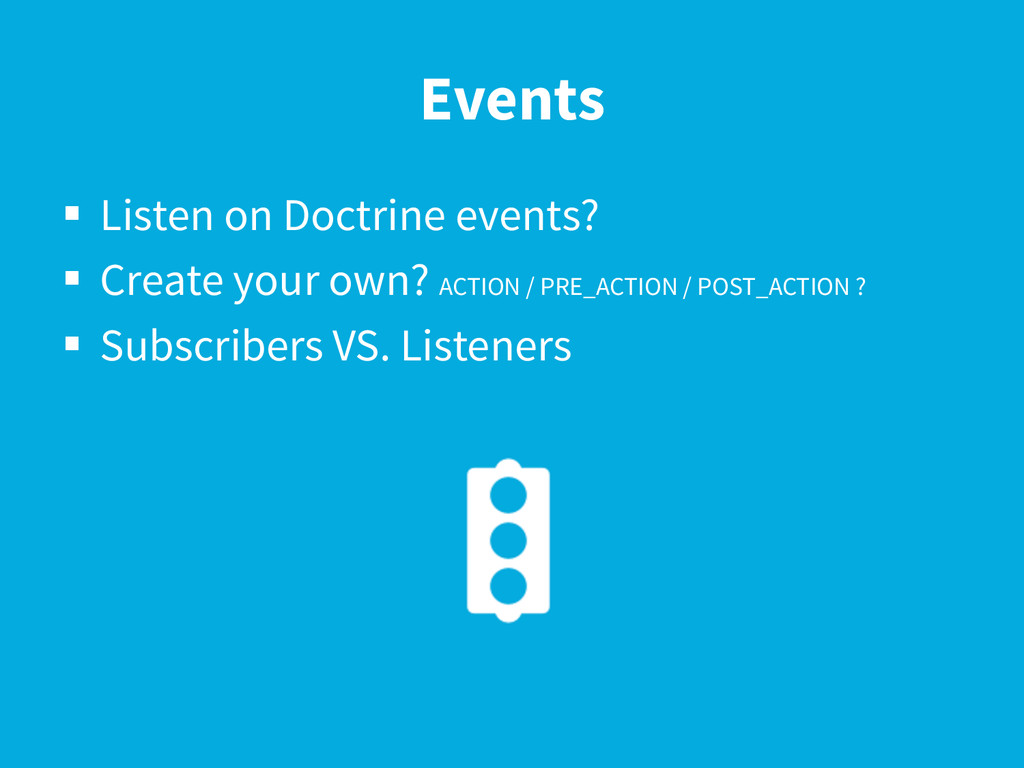 Events §  Listen on Doctrine events? §  Creat...