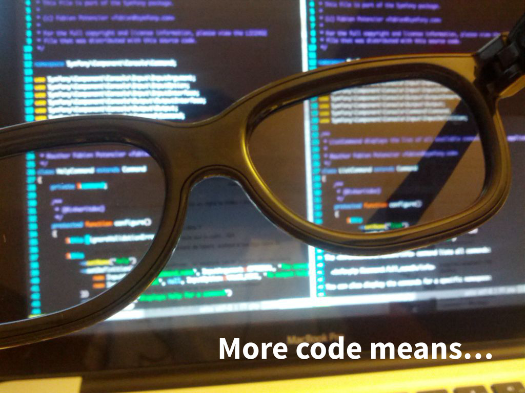 More code means…