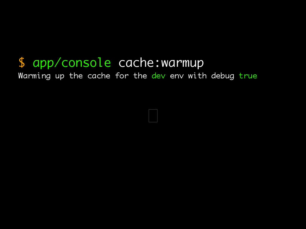 $ app/console cache:warmup Warming up the cache...