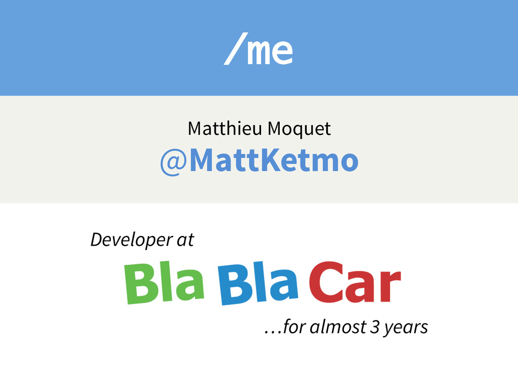 /me Matthieu Moquet @MattKetmo Developer at …fo...