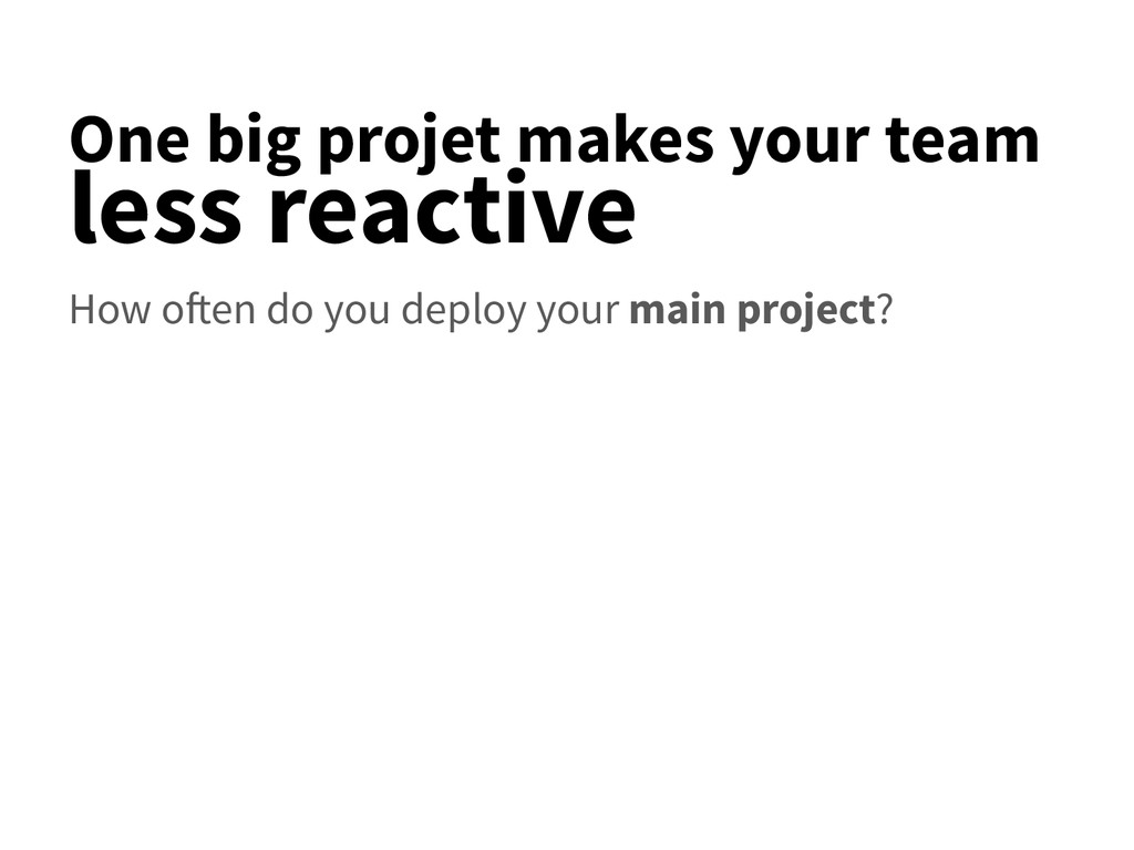 One big projet makes your team less reactive Ho...