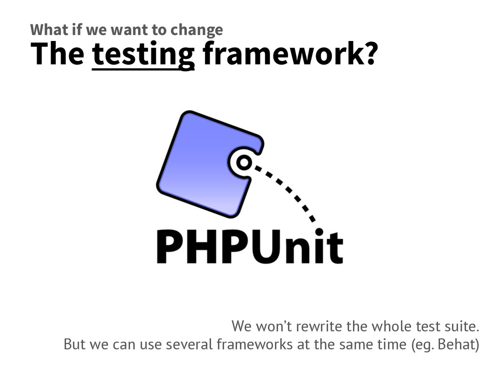 What if we want to change The testing framework...