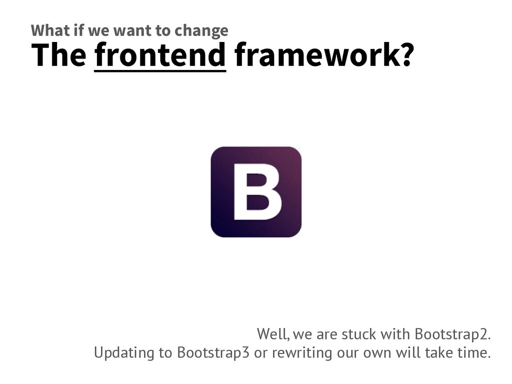 What if we want to change The frontend framewor...