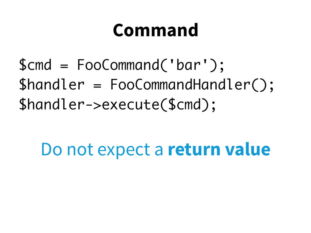 Command $cmd = FooCommand('bar'); $handler = Fo...