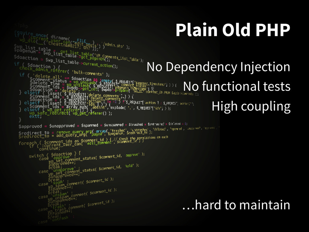 Plain Old PHP No Dependency Injection No functi...