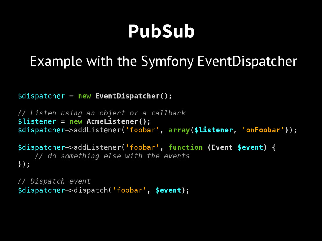 PubSub $dispatcher = new EventDispatcher();! ! ...