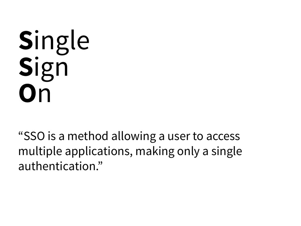 "Single Sign On ""SSO is a method allowing a user..."