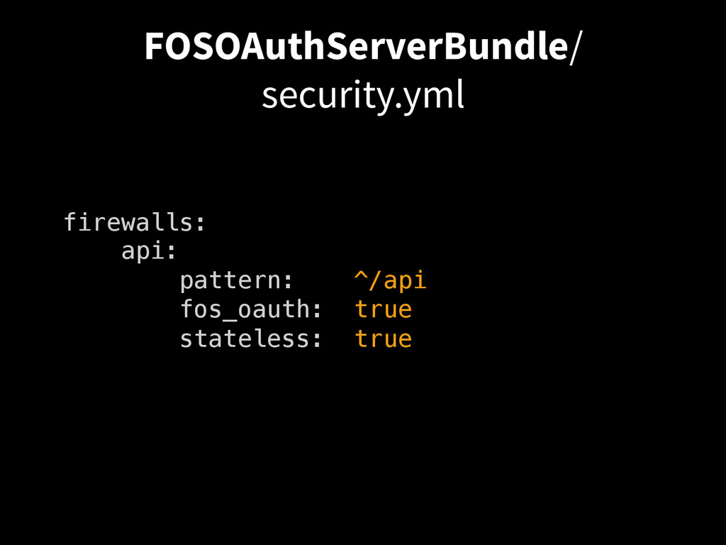 FOSOAuthServerBundle/ security.yml firewalls:! ...