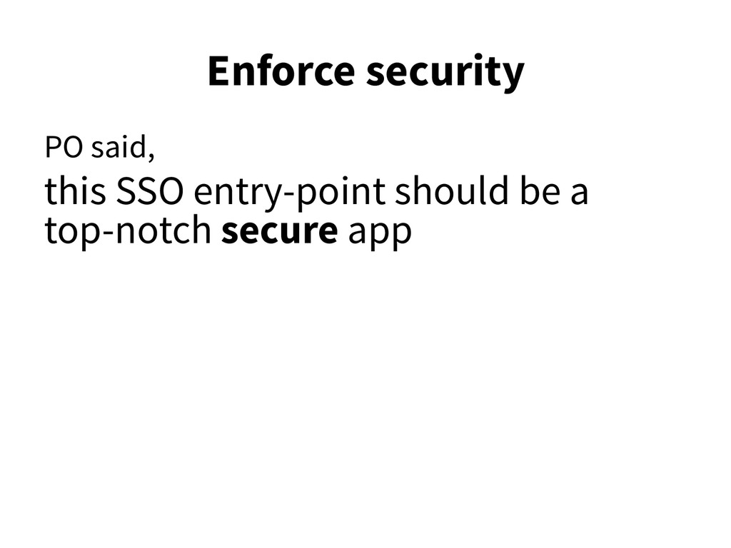 Enforce security PO said, this SSO entry-point ...