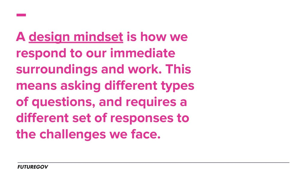 A design mindset is how we respond to our immed...