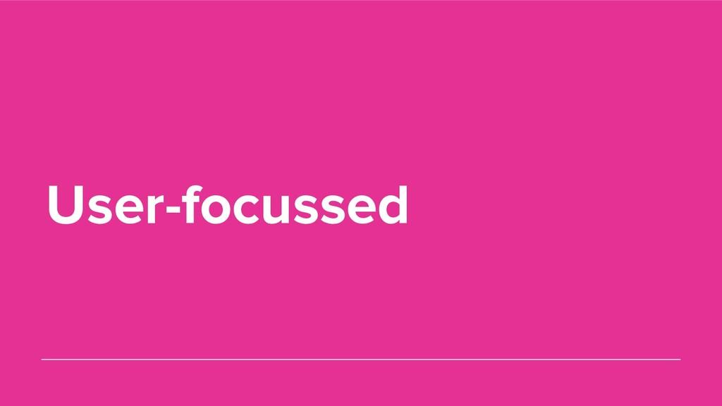 User-focussed