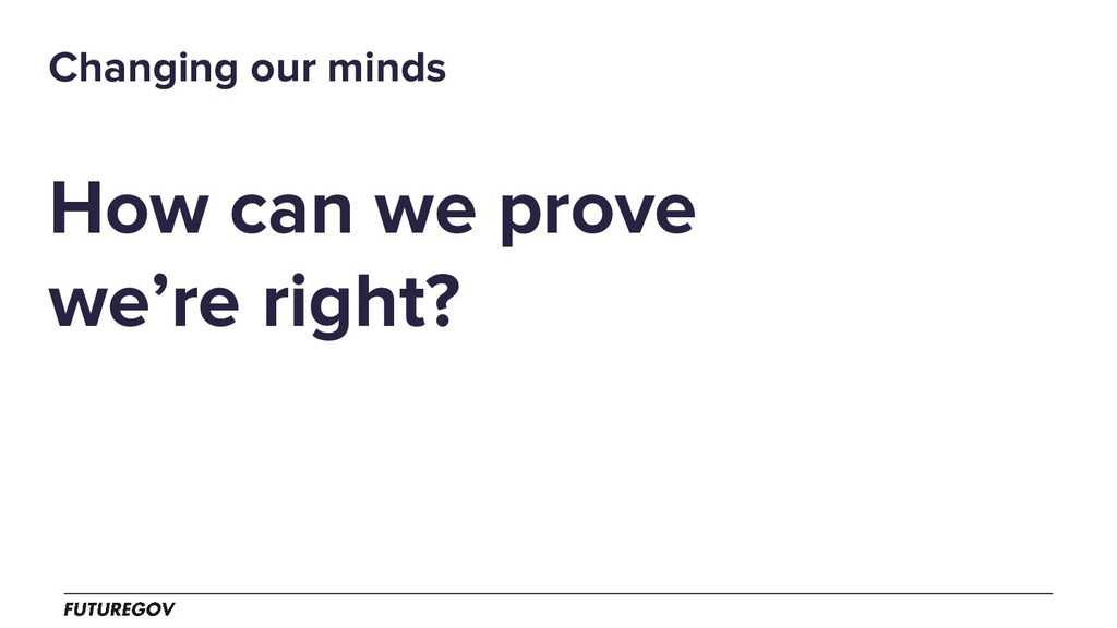 How can we prove we're right? Changing our minds