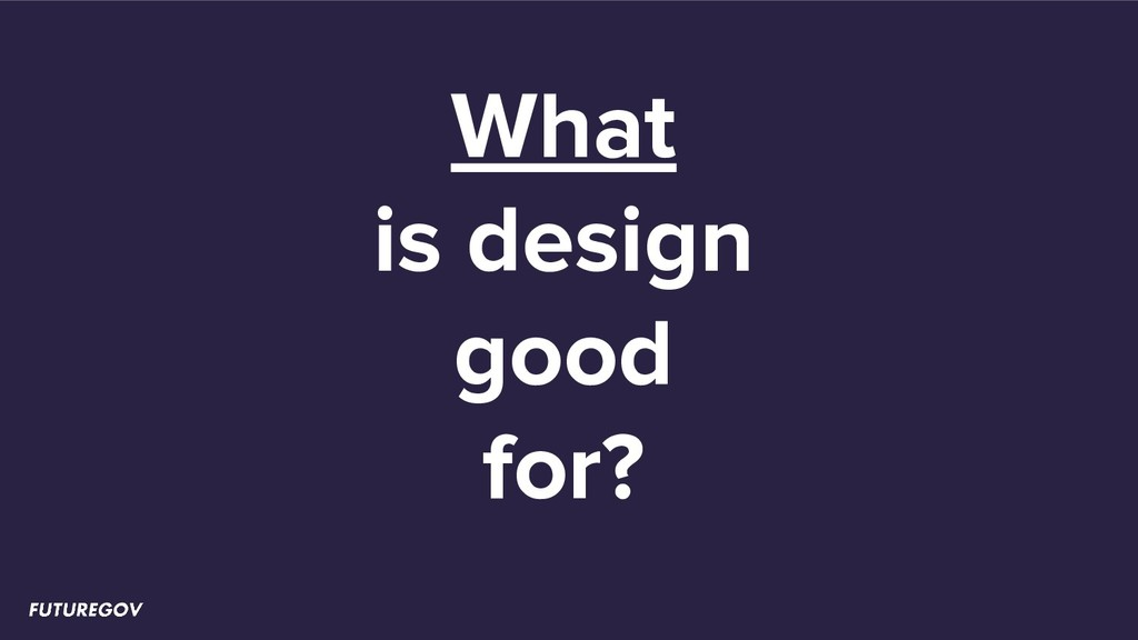 What is design good for?