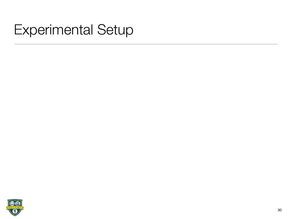 Experimental Setup 30