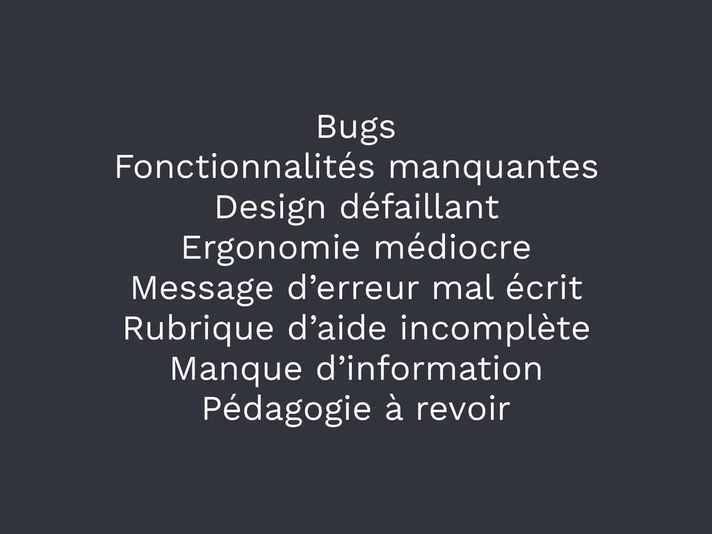 Bugs Fonctionnalités manquantes Design défailla...