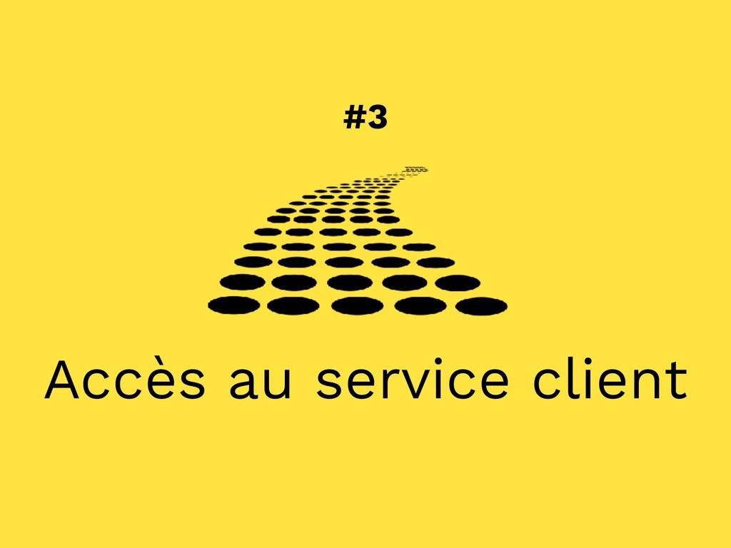 #3 Accès au service client